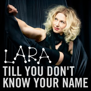Lara: Till you don't know your name